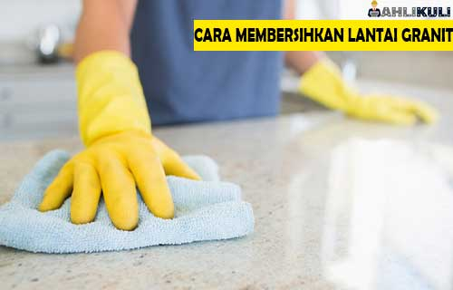 Cara Membersihkan Lantai Granit