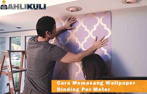 Cara Memasang Wallpaper Dinding Per Meter
