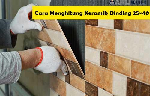 Cara Menghitung Keramik Dinding 25×40 Kebutuhan Material Biaya